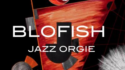BLOFISH Jazz-Orgie